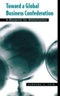 Image of Toward A Global Business Confederation : A Blueprint For Globalization