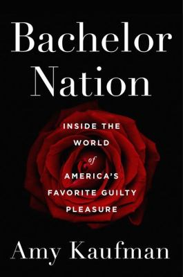 Image of Bachelor Nation : Inside The World Of America's Favorite Guilty Pleasure
