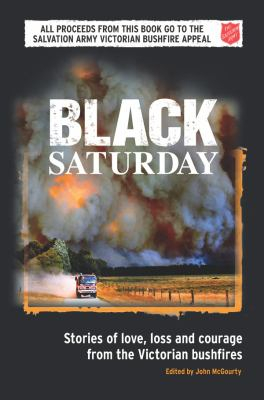 Image of Black Saturday : Stories Of Love Loss And Courage From The Victorian Bushfires