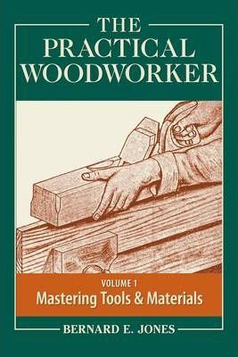 Image of The Practical Woodworker : The Art & Practice Of Woodworkingvolume 1