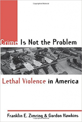Image of Crime Is Not The Problem : Lethal Violence In America