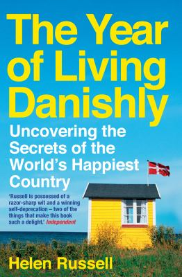 Year Of Living Danishly : Uncovering The Secrets Of The World's Happiest Country