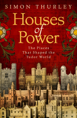 Image of Houses Of Power : Everday Life In Tudor And Stuart Royal Palaces