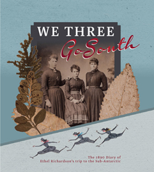 Image of We Three Go South : The 1890 Diary Of Ethel Richardson's Trip To The Sub-antarctic