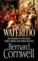 Waterloo : The History Of Four Days Three Armies And Three Battles