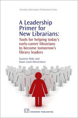 Image of Leadership Primer For New Librarians : Tools For Helping To-day's Early Career Librarians Become Tomorrow's Library Lead