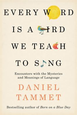 Image of Every Word Is A Bird We Teach To Sing : Encounters With The Mysteries & Meanings Of Language