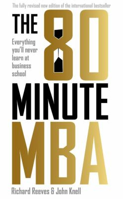 Image of The 80 Minute Mba : Everything You'll Never Learn At Business School