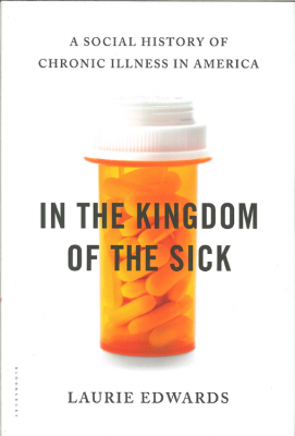 Image of In The Kingdom Of The Sick : A Social History Of Chronic Illness In America