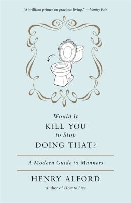 Image of Would It Kill You To Stop Doing That : A Modern Guide To Manners