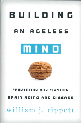 Image of Building An Ageless Mind : Preventing And Fighting Brain Aging And Disease
