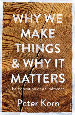 Image of Why We Make Things And Why It Matters : The Education Of Craftsman