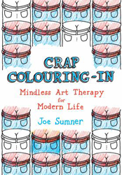 Image of Crap Colouring In : Mindless Art Therapy For Modern Life