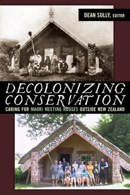 Image of Decolonizing Conservation : Caring For Maori Meeting Houses Outside New Zealand