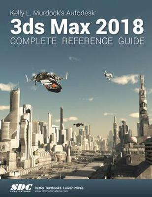 Image of Kelly L Murdock's Autodesk 3ds Max 2018 : Complete Referenceguide