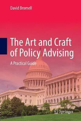The Art And Craft Of Policy Advising : A Practical Guide