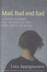 Image of Mad, Bad And Sad : A History Of Women And The Mind Doctors From 1800 To The Present