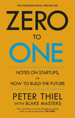 Zero To One : Notes On Start Ups Or How To Build The Future