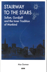 Image of Stairway To The Stars : Sufism Gurdjieff And The Inner Tradition Of Mankind
