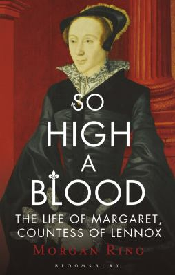 Image of So High A Blood : The Life Of Margaret Countess Of Lennox
