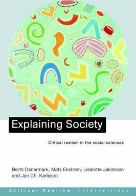 Image of Explaining Society : An Introduction To Critical Realism In The Social Sciences