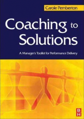 Image of Coaching To Solutions : A Manager's Toolkit For Performance Delivery