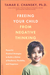 Image of Freeing Your Child From Negative Thinking : Powerful, Practical Strategies To Build A Lifetime Of Resilience, Flexibilit