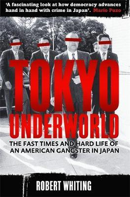 Image of Tokyo Underworld : The Fast Times And Hard Life Of An American Gangster In Japan