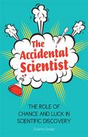 Accidental Scientist : The Role Of Chance And Luck In Scientific Discovery