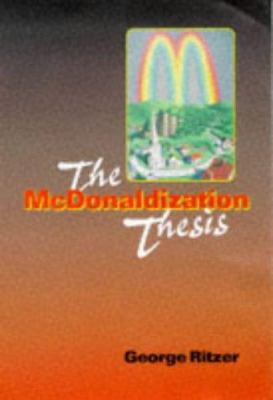 Image of The Mcdonaldization Thesis : Explorations And Extensions