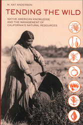 Image of Tending The Wild : Native American Knowledge And The Management Of California S Natural Resources