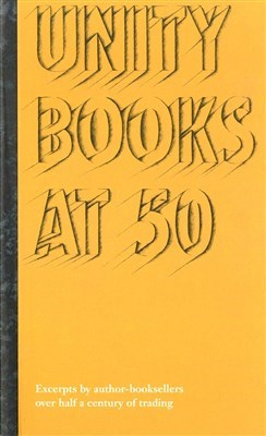 Image of Unity Books At 50 : Excerpts By Author-booksellers Over Halfa Century Of Trading