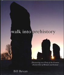 Image of Walk Into Prehistory : Discovering Over Forty Of The Greatest Ancient Sites Of Britain And Ireland
