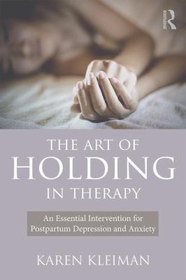Image of The Art Of Holding In Therapy An Essential Intervention For Postpartum Depression And Anxiety