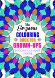 Image of Gorgeous Colouring Book For Grown-ups : Discover Your Inner Creative