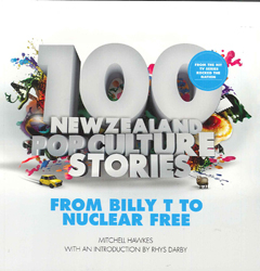 100 New Zealand Pop Culture Stories From Billy T To Nuclear Free
