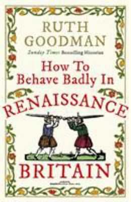 Image of How To Behave Badly In Renaissance Britain