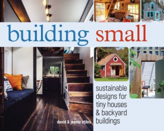 Image of Building Small : Sustainable Designs For Tiny Houses And Backyard Buildings