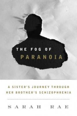 Image of Fog Of Paranoia : A Sister's Journey Through Her Brother's Schizophrenia