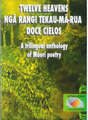 Image of Twelve Heavens : Nga Rangi Tekau-ma-rua : Doce Cielos : An Trilingual Anthology Of Maori Poetry