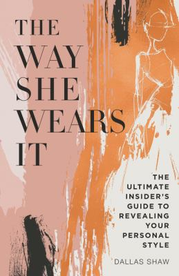Image of The Way She Wears It : The Ultimate Insider's Guide To Finding Your Personal Style