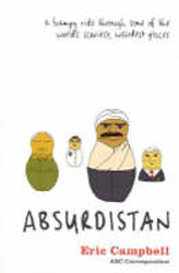 Absurdistan : A Bumpy Ride Through Some Of The World's Scariest Weirdest Places