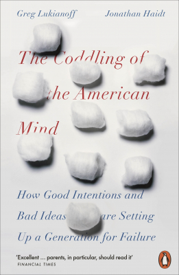 Image of The Coddling Of The American Mind : How Good Intentions And Bad Ideas Are Setting Up A Generation For Failure