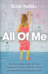 All Of Me : My Incredible Story Of How I Learned To Live With The Many Personalities Sharing My Body