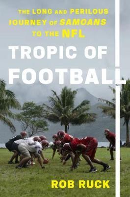 Image of Tropic Of Football : The Long And Perilous Journey Of Samoans To The Nfl