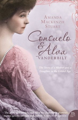 Image of Consuelo & Alva Vanderbilt : The Story Of A Mother And A Daughter In The Gilded Age