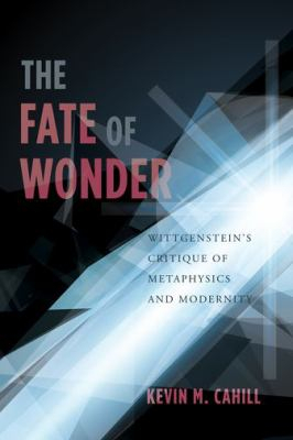 Image of Fate Of Wonder : Wittgensteins Critique Of Metaphysics And Modernity