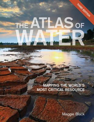 Atlas Of Water : Mapping The World's Most Critical Resource