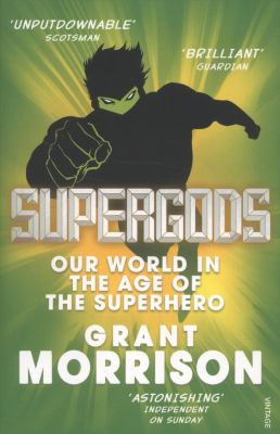 Image of Supergods : Our World In The Age Of The Superhero