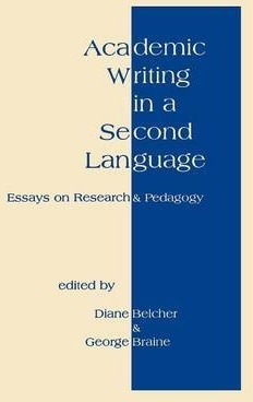 Academic Writing In A Second Language : Essays On Research And Pedagogy